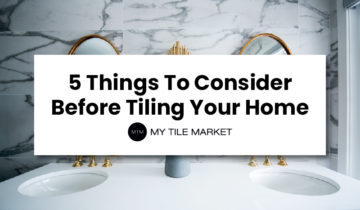 5 Things To Consider Before Tiling Your Home