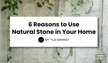 6 Reasons to Use Natural Stone in Your Home