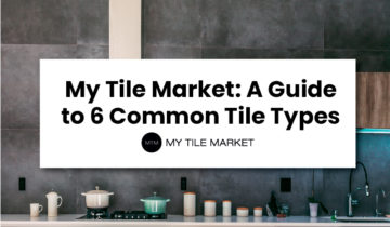 My Tile Market: A Guide to 6 Common Tile Types