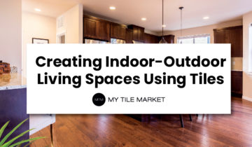 Creating Indoor-Outdoor Living Spaces Using Tiles
