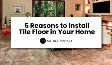 5 Reasons to Install Tile Floors in Your Home