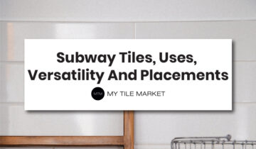 Subway Tiles, Uses, Versatility And Placements