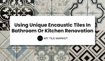 Using Unique Encaustic Tiles In Bathroom Or Kitchen Renovation